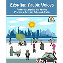 Egyptian Arabic Voices: Authentic Listening and Reading Practice in Egyptian Colloquial Arabic (Volume 3)
