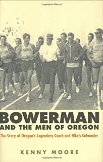 Bowerman and the Men of Oregon (The Story of Oregons Legendary Coach & Nikes Co