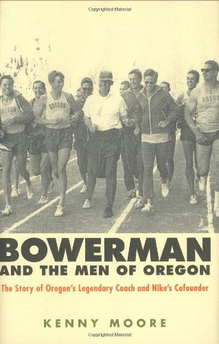 Read Online Bowerman and the Men of Oregon (The Story of Oregon's Legendary Coach & Nikes Co-founder) pdf epub
