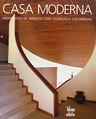 Descargar Libro Casa Moderna. Medio Siglo De Arquitectura Domestica Colombiana Alberto Saldarriaga Roa