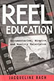 Reel Education: Documentaries, Biopics, and Reality Television (Minding the Media)