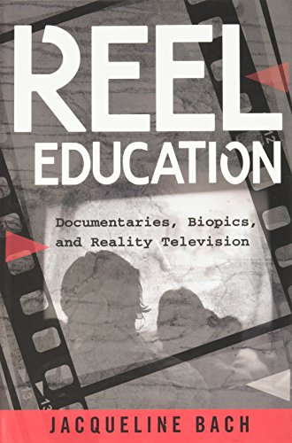 Reel Education: Documentaries, Biopics, and Reality Television (Minding the Media) by Peter Lang Inc., International Academic Publishers