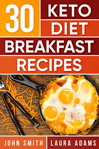 Ketogenic Diet: The Ketogenic Diet Cookbook: 30 Keto Diet Breakfast Recipes For Rapid Weight Loss And Amazing Energy! by John T. Smith, Laura Adams