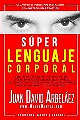 Súper Lenguaje Corporal: Secretos de comunicación no verbal para liderar en el trabajo, atraer al sexo opuesto, detectar el engaño y más (Super Lenguaje Corporal) (Spanish Edition) Paperback