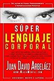 Súper Lenguaje Corporal: Secretos de comunicación no verbal para liderar en el trabajo, atraer al sexo opuesto, detectar el engaño y más (Super Lenguaje Corporal)