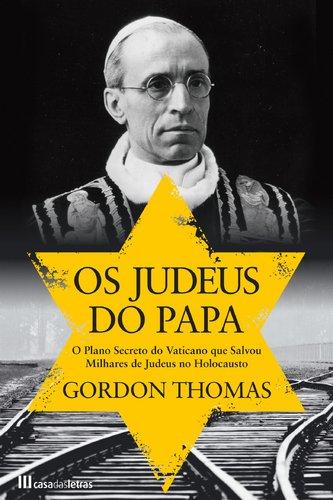 Os Judeus do Papa O plano secreto do Vaticano que salvou milhares de judeus do holocausto.
