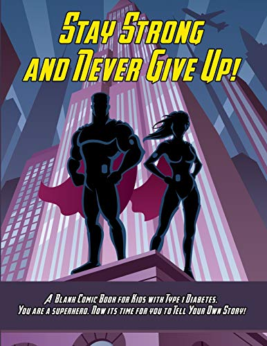 Pdf Fitness Stay Strong and Never Give Up! A Blank Comic Book for Kids with Type 1 Diabetes. You are a Superhero. Now its Time for You to Tell Your Own Story!
