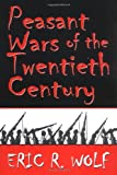 Peasant Wars of the Twentieth Century, Eric R. Wolf, 0806131969