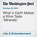 What in Earth Makes a Wine Taste 'Minerally' | Dave McIntyre