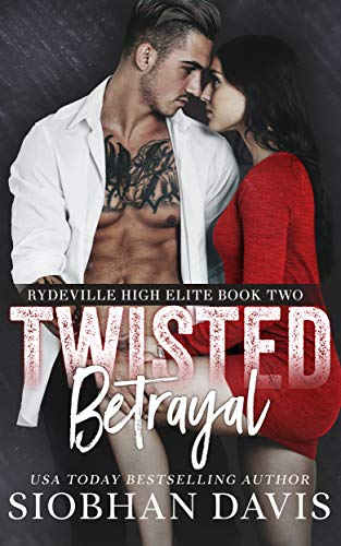 Twisted Betrayal: A Dark High School Bully Romance (Rydeville High Elite Book 2) by [Davis, Siobhan]