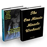 Bodybuilding: The Ultimate Guide to Building Muscle Mass and Increasing Strength + The One Minute Miracle Workout | S. Daly