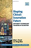 img - for Shaping China's Innovation Future: University Technology Transfer in Transition (Elgar Intellectual Property and Global Development series) book / textbook / text book