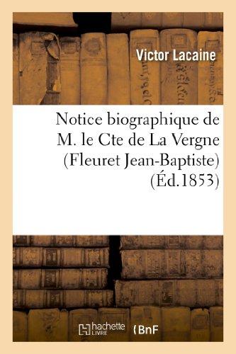 Notice Biographique de M. Le Cte de La Vergne (Fleuret Jean-Baptiste). Extrait Des 'Biographies (Histoire) (French Edition)