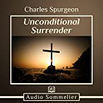 Unconditional Surrender | Charles Spurgeon