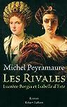 Les rivales : Lucrèce Borgia et Isabelle d'Este par Peyramaure