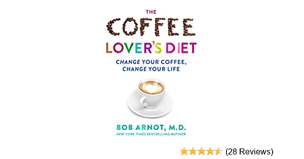 Amazon the coffee lovers diet change your coffeeange amazon the coffee lovers diet change your coffeeange your life audible audio edition dr bob arnot llc dreamscape media books malvernweather Images