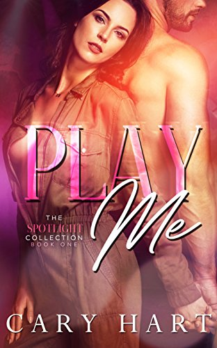 Play Me: A Standalone Romance (Spotlight Collection Book 1) by [Hart, Cary]