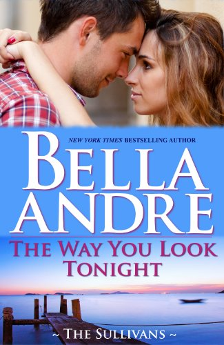 The Way You Look Tonight (Seattle Sullivans #1) (The Sullivans Book 9) by [Andre, Bella]