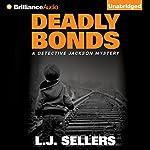 Deadly Bonds: A Detective Jackson Novel, Book 9 | L. J. Sellers