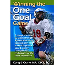 Lacrosse: Winning the One Goal Game! (strength training, speed, agility, conditioning)