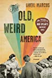 The Old, Weird America, Greil Marcus, 0312572913