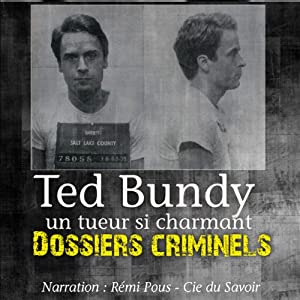 Ted Bundy, un tueur si charmant (Dossiers criminels) Audiobook