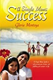 A Single Mom's Success, Gloria Montoya, 1419656546