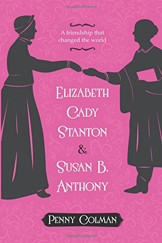 Download Elizabeth Cady Stanton and Susan B. Anthony: A Friendship That Changed the World PDF