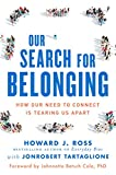 Kyпить Our Search for Belonging: How Our Need to Connect Is Tearing Us Apart на Amazon.com