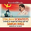 Stalin and the Scientists: A History of Triumph and Tragedy, 1905-1953 Audiobook by Simon Ings Narrated by Tim Bruce