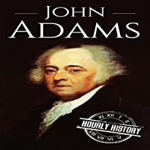 John Adams: A Life from Beginning to End: President Biographies, Book 2 Audiobook by Hourly History Narrated by Stephen Paul Aulridge Jr.