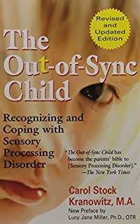 Image: The Out-of-Sync Child: Recognizing and Coping with Sensory Processing Disorder, by Carol Kranowitz (Author), Lucy Jane Miller (Preface). Publisher: TarcherPerigee; Revised edition (April 4, 2006)
