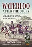 Waterloo - After the Glory: Hospital Sketches and Reports on the Wounded after the Battle (From Reason to Revolution)