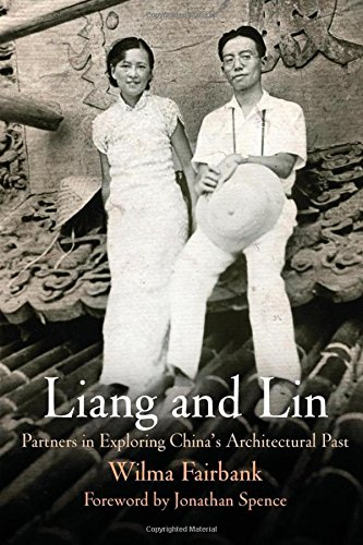 Liang and Lin: Partners in Exploring China's Architectural Past (United And China States Fairbank)