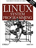 Linux System Programming: Talking Directly to the Kernel and C Library 2nd edition by Love, Robert (2013) Paperback