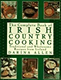 Complete Book of Irish Country Cooking: Traditional and Wholesome Recipes from Ireland