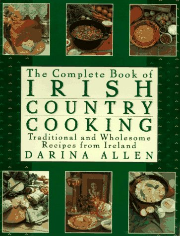 Complete Book of Irish Country Cooking: Traditional and Wholesome Recipes from Ireland by Darina Allen