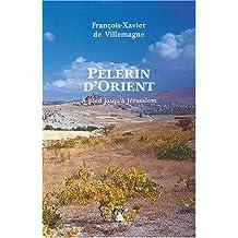 PELERIN D'ORIENT. A PIED JUSQU'A JERUSALEM