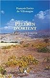 Image de Pèlerin d'Orient. À pied jusqu'à Jérusalem