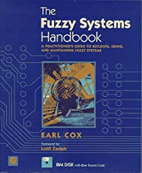 The Fuzzy Systems Handbook: A Practitioner's Guide to Building, Using, and Maintaining Fuzzy Systems/Book and Disk