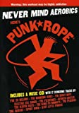 Never Mind Aerobics Here's Punk Rope