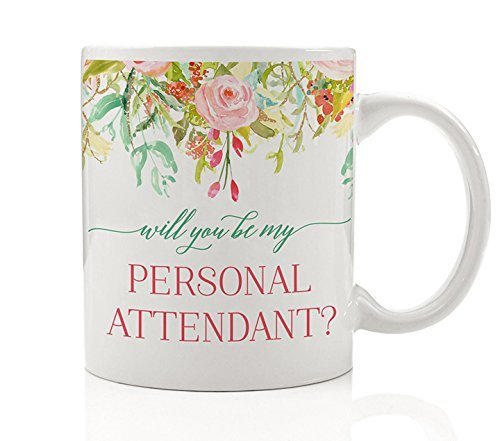 Will You Be My Personal Attendant? Coffee Mug Gift Idea for Wedding Party, Sister, Cousin, Future in-law, Close friend, Female Relative Family Member - Lovely 11oz Ceramic Tea Cup by Digibuddha DM0111