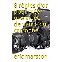8 règles d'or pour créer une vidéo de vente qui cartonne: Petit guide pratique (French Edition)