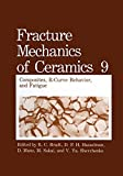 Fracture Mechanics of Ceramics : Composites, R-Curve Behavior, and Fatigue, , 1461364779