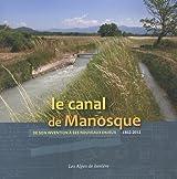 Le canal de Manosque : De son invention à ses nouveaux enjeux (1862-2012)