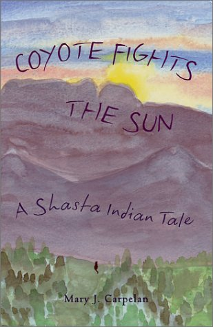 Coyote Fights the Sun: A Shasta Indian Tale