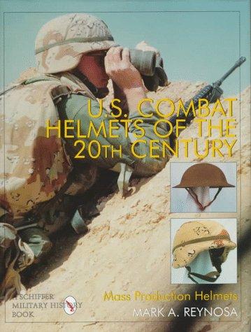 U.S. Combat Helmets of the 20th Century: Mass Production (Schiffer Military/Aviation - History Helmet Us Army