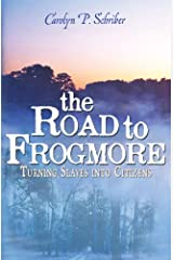The Road to Frogmore: Turning Slaves into Citizens (The Civil War in South Carolina's Low Country Book 3) Kindle Edition