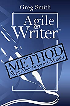 Agile Writer: Method: Write Your First Draft Novel in 6 Months by [Smith, Greg]