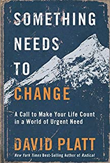 Book Cover: Something Needs to Change: A Call to Make Your Life Count in a World of Urgent Need